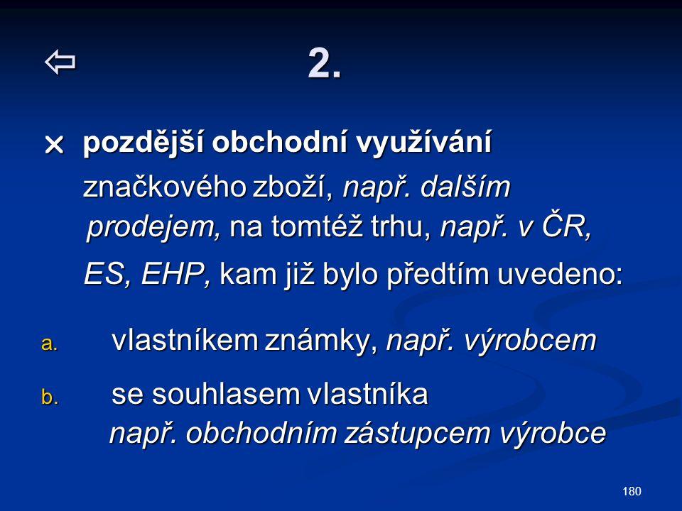  2.  pozdější obchodní využívání. značkového zboží, např. dalším prodejem, na tomtéž trhu, např. v ČR,