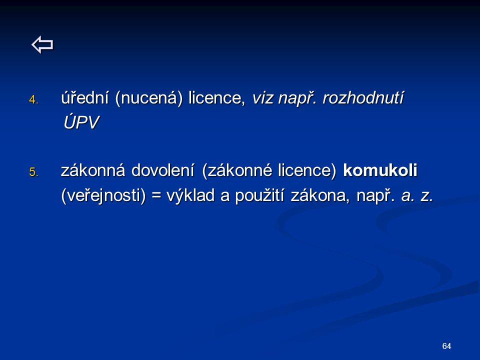  úřední (nucená) licence, viz např. rozhodnutí ÚPV