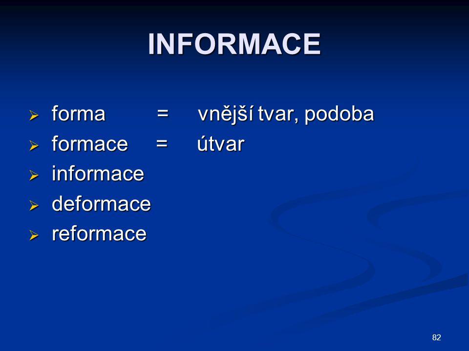 INFORMACE forma = vnější tvar, podoba formace = útvar informace
