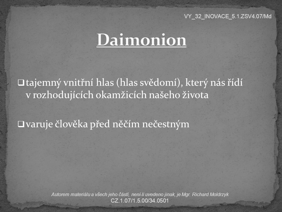 VY_32_INOVACE_5.1.ZSV4.07/Md Daimonion. tajemný vnitřní hlas (hlas svědomí), který nás řídí v rozhodujících okamžicích našeho života.