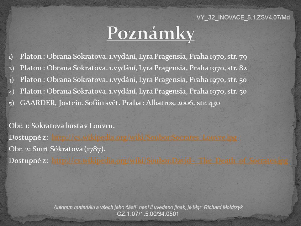 Poznámky VY_32_INOVACE_5.1.ZSV4.07/Md. Platon : Obrana Sokratova. 1.vydání, Lyra Pragensia, Praha 1970, str. 79.