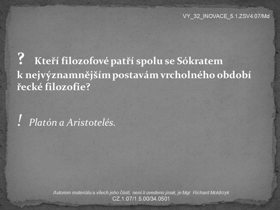 VY_32_INOVACE_5.1.ZSV4.07/Md Kteří filozofové patří spolu se Sókratem k nejvýznamnějším postavám vrcholného období řecké filozofie