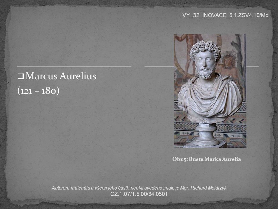 Marcus Aurelius (121 – 180) VY_32_INOVACE_5.1.ZSV4.10/Md