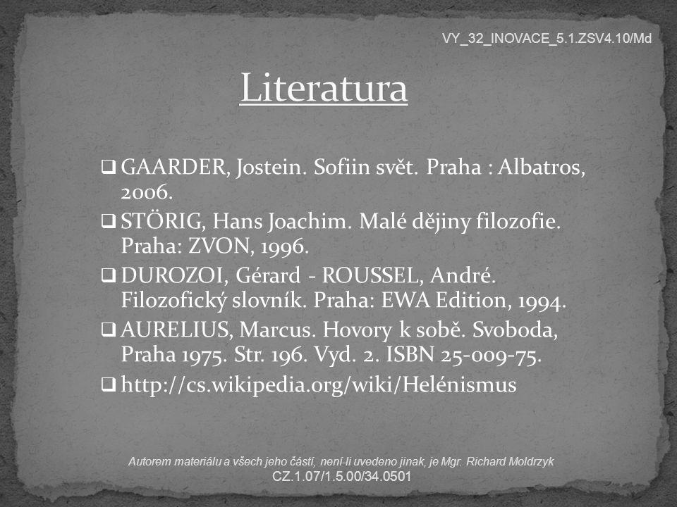Literatura GAARDER, Jostein. Sofiin svět. Praha : Albatros, 2006.