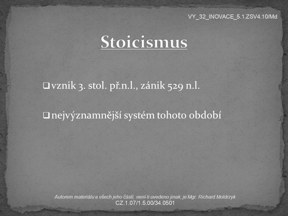 Stoicismus vznik 3. stol. př.n.l., zánik 529 n.l.