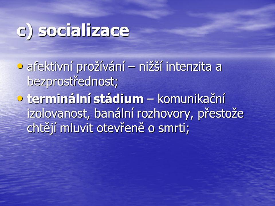 c) socializace afektivní prožívání – nižší intenzita a bezprostřednost;
