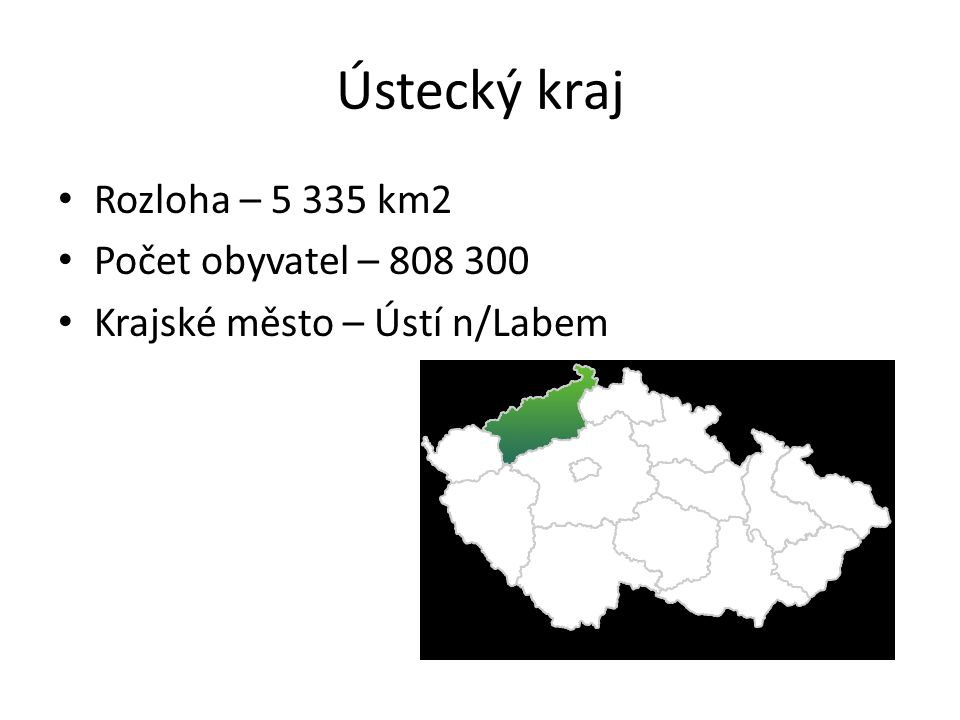 Ústecký kraj Rozloha – 5 335 km2 Počet obyvatel – 808 300