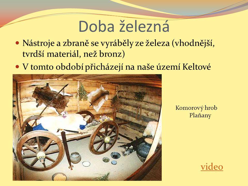 Doba železná Nástroje a zbraně se vyráběly ze železa (vhodnější, tvrdší materiál, než bronz) V tomto období přicházejí na naše území Keltové.