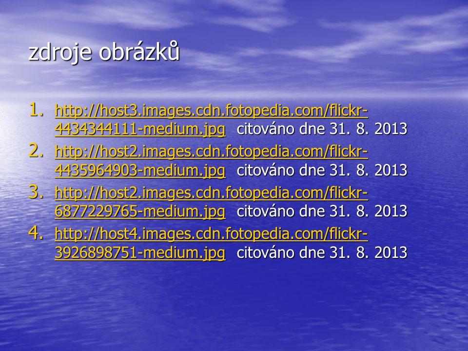 zdroje obrázků http://host3.images.cdn.fotopedia.com/flickr-4434344111-medium.jpg citováno dne 31. 8. 2013.