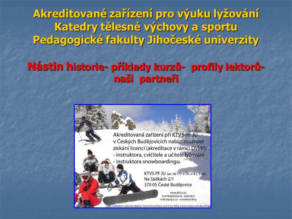 Akreditované zařízení pro výuku lyžování Katedry tělesné výchovy a sportu Pedagogické fakulty Jihočeské univerzity Nástin historie- příklady kurzů- profily lektorů- naši partneři