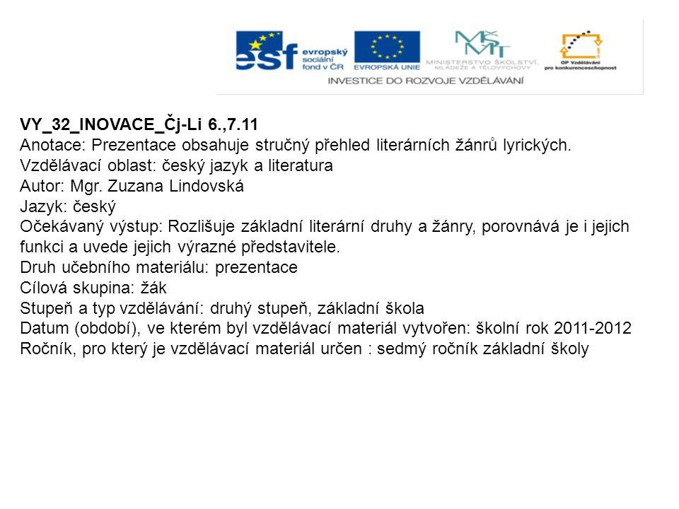 VY_32_INOVACE_Čj-Li 6.,7.11 Anotace: Prezentace obsahuje stručný přehled literárních žánrů lyrických.