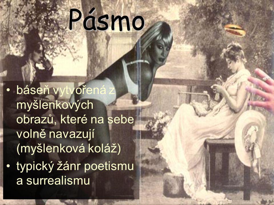 Pásmo báseň vytvořená z myšlenkových obrazů, které na sebe volně navazují (myšlenková koláž) typický žánr poetismu a surrealismu.