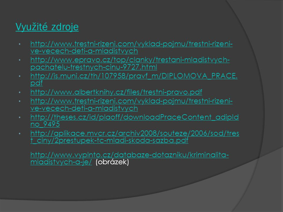 Využité zdroje http://www.trestni-rizeni.com/vyklad-pojmu/trestni-rizeni-ve-vecech-deti-a-mladistvych.