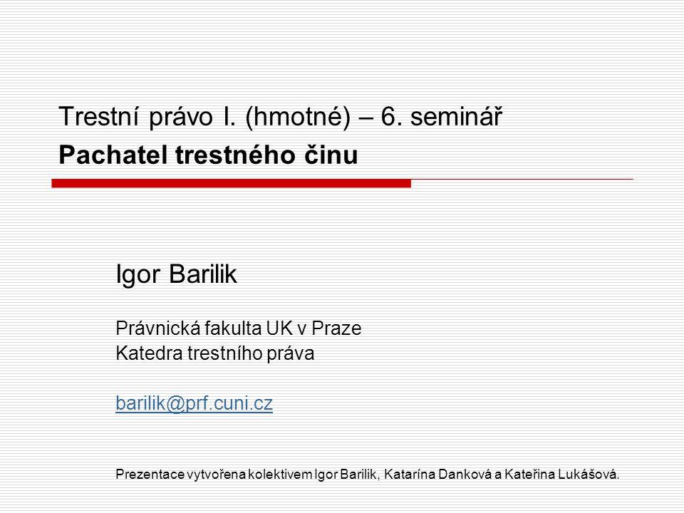 Trestní právo I. (hmotné) – 6. seminář Pachatel trestného činu