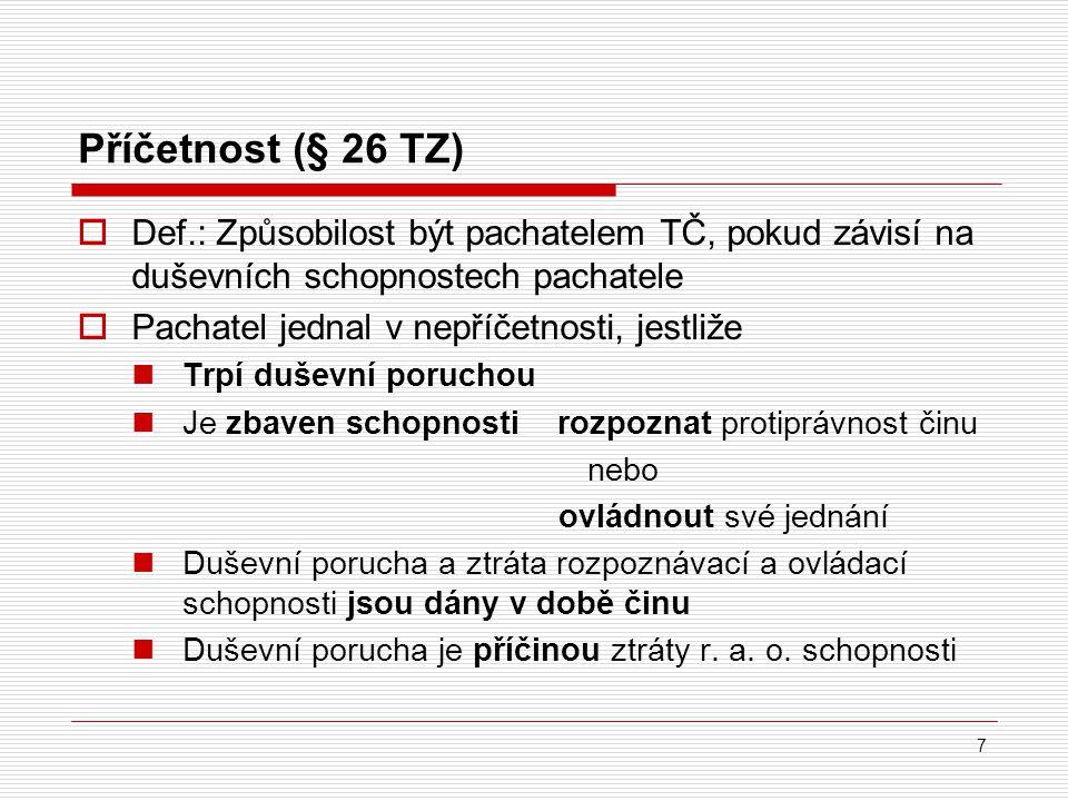 Příčetnost (§ 26 TZ) Def.: Způsobilost být pachatelem TČ, pokud závisí na duševních schopnostech pachatele.