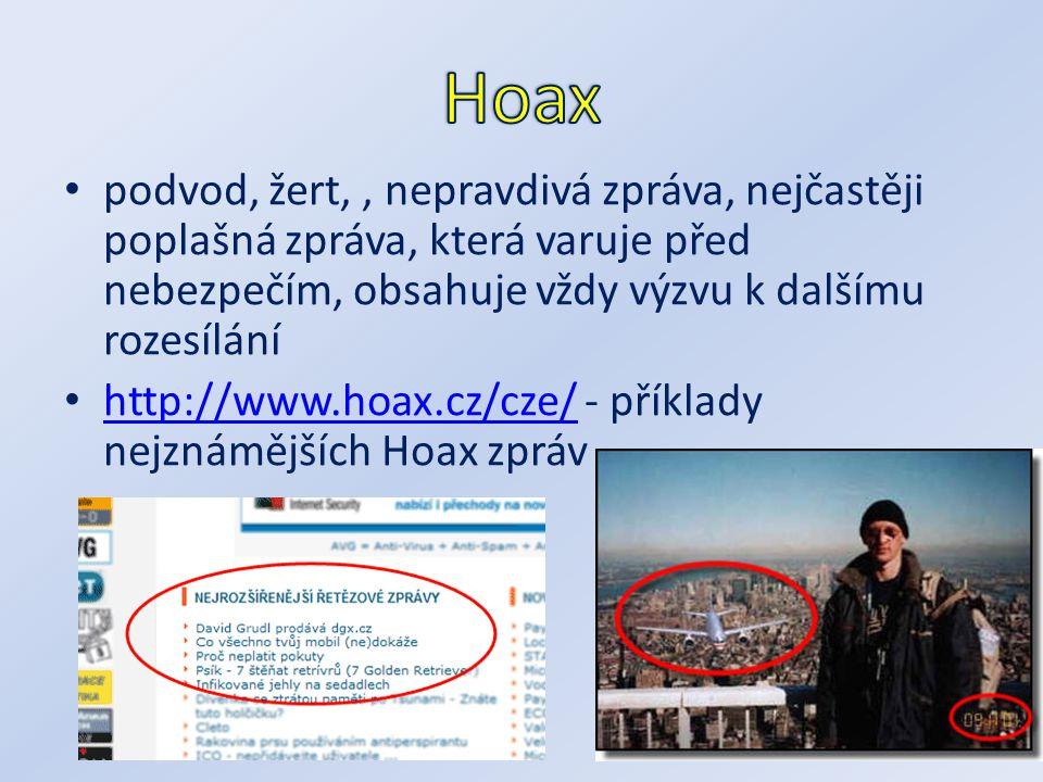 Hoax podvod, žert, , nepravdivá zpráva, nejčastěji poplašná zpráva, která varuje před nebezpečím, obsahuje vždy výzvu k dalšímu rozesílání.