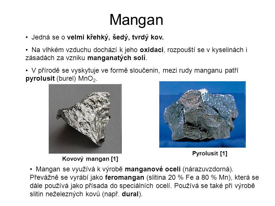 Mangan Jedná se o velmi křehký, šedý, tvrdý kov.