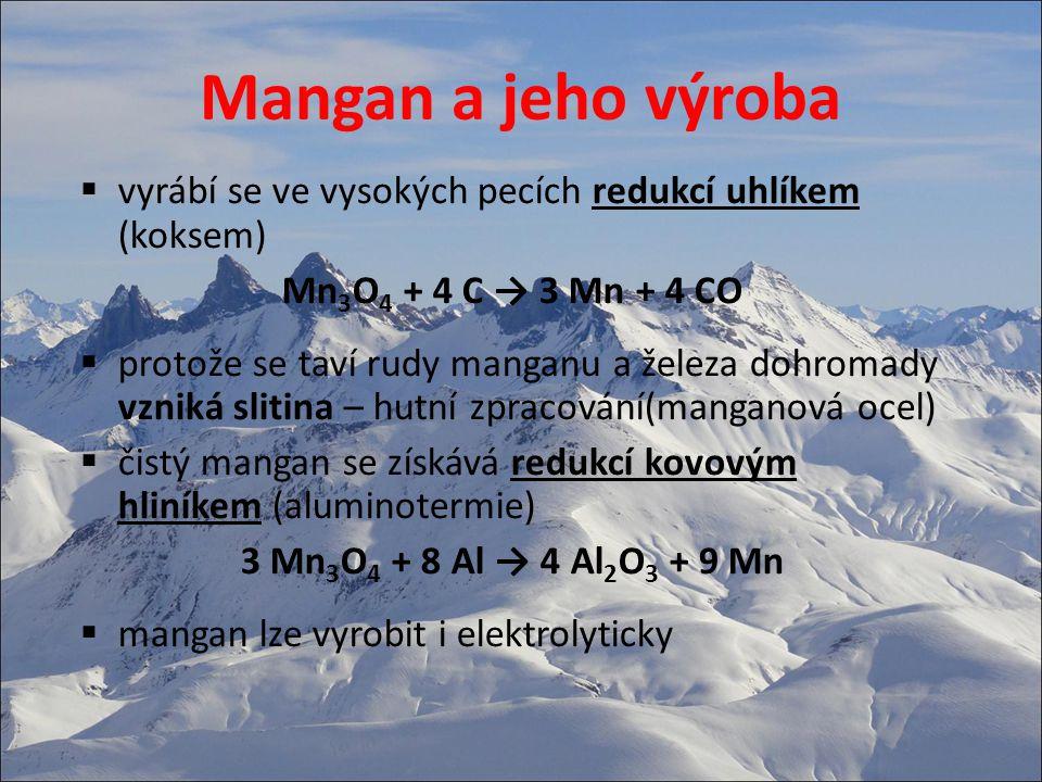 Mangan a jeho výroba vyrábí se ve vysokých pecích redukcí uhlíkem (koksem) Mn3O4 + 4 C → 3 Mn + 4 CO.