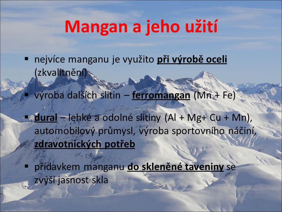 Mangan a jeho užití nejvíce manganu je využito při výrobě oceli (zkvalitnění) výroba dalších slitin – ferromangan (Mn + Fe)