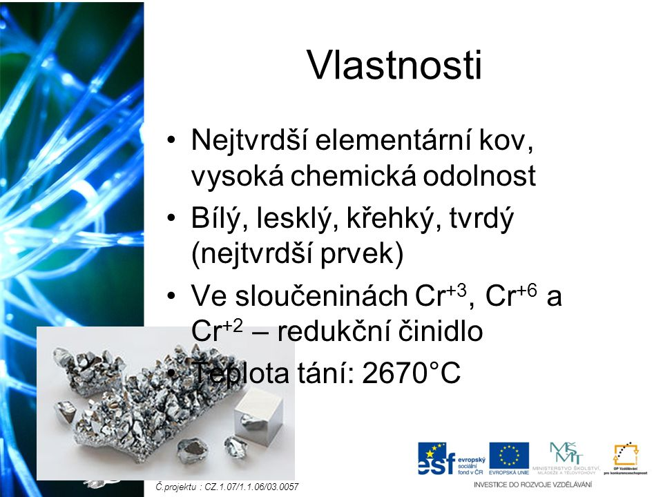Vlastnosti Nejtvrdší elementární kov, vysoká chemická odolnost