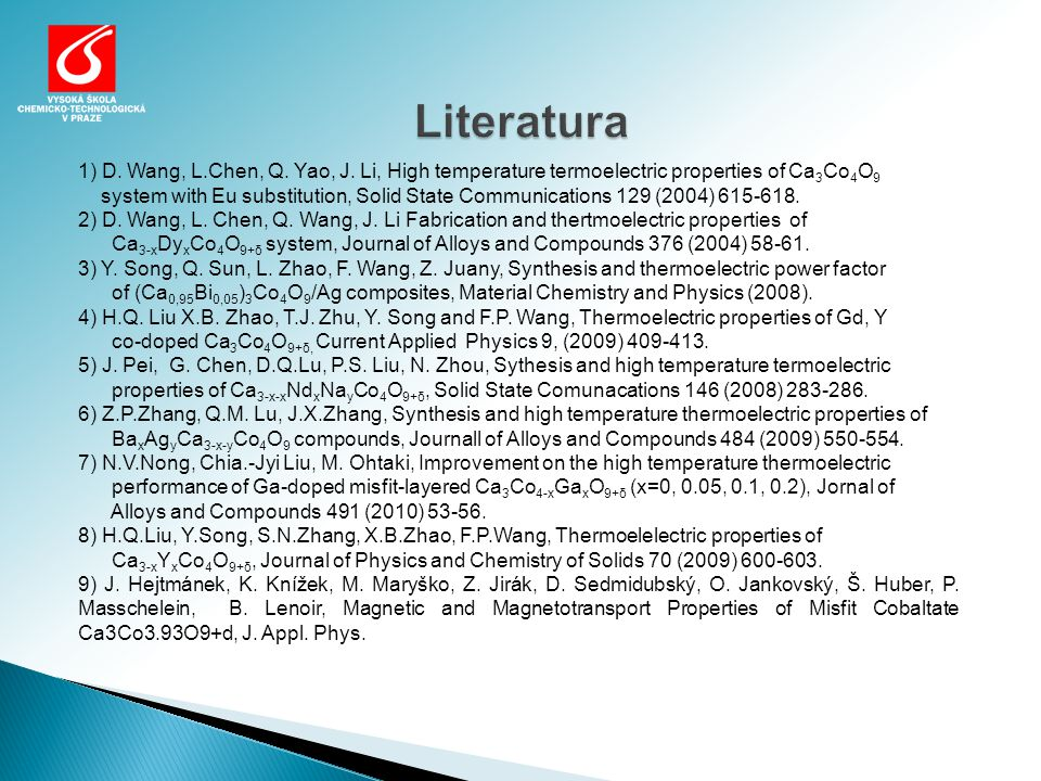 Literatura 1) D. Wang, L.Chen, Q. Yao, J. Li, High temperature termoelectric properties of Ca3Co4O9.