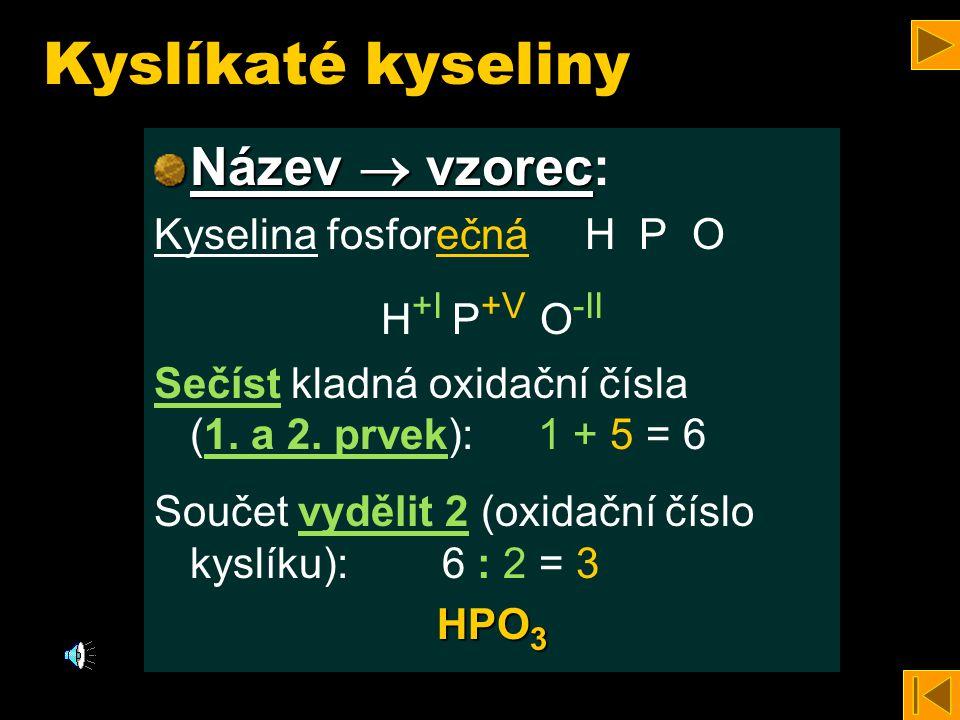 Kyslíkaté kyseliny Název  vzorec: Kyselina fosforečná H P O