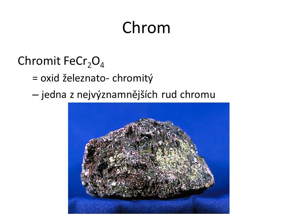 Chrom Chromit FeCr2O4 = oxid železnato- chromitý