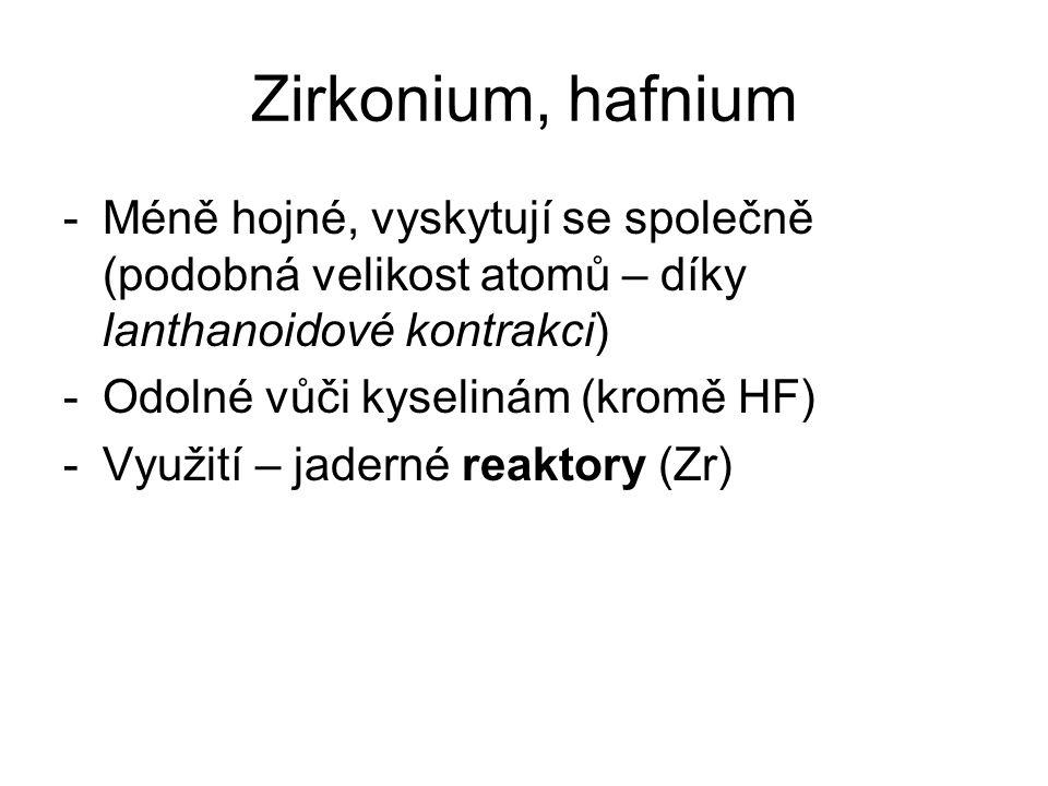 Zirkonium, hafnium Méně hojné, vyskytují se společně (podobná velikost atomů – díky lanthanoidové kontrakci)