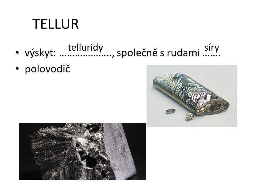 TELLUR výskyt: ……………….., společně s rudami ……. polovodič telluridy