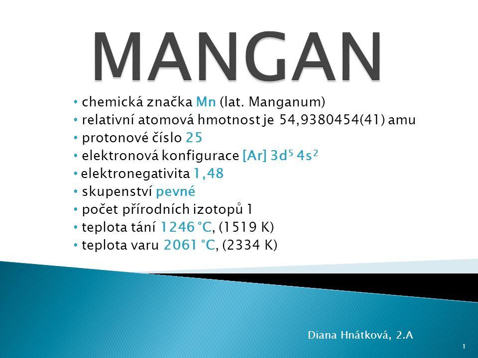 MANGAN chemická značka Mn (lat. Manganum)
