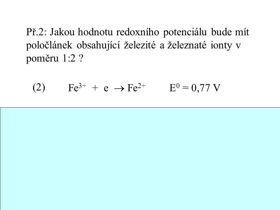 Př.2: Jakou hodnotu redoxního potenciálu bude mít poločlánek obsahující železité a železnaté ionty v poměru 1:2