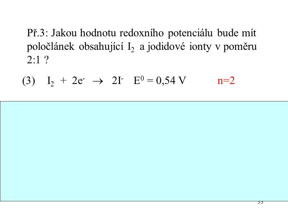 Př.3: Jakou hodnotu redoxního potenciálu bude mít poločlánek obsahující I2 a jodidové ionty v poměru 2:1