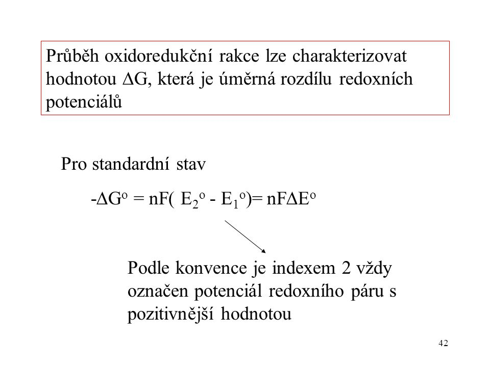 Průběh oxidoredukční rakce lze charakterizovat hodnotou G, která je úměrná rozdílu redoxních potenciálů