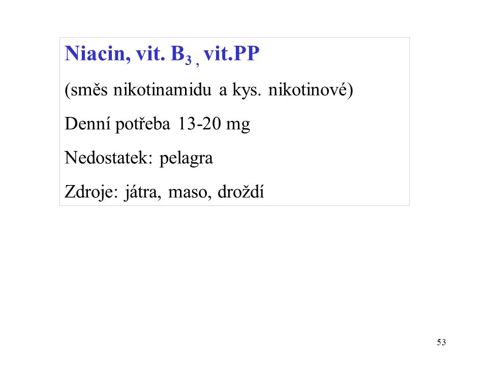 Niacin, vit. B3 , vit.PP (směs nikotinamidu a kys. nikotinové)