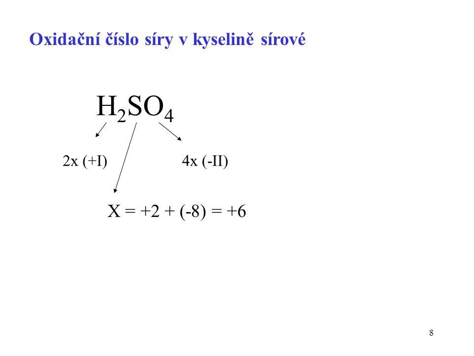 H2SO4 Oxidační číslo síry v kyselině sírové X = +2 + (-8) = +6 2x (+I)