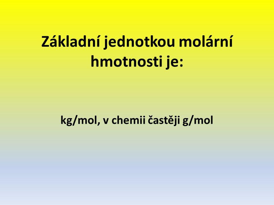 Základní jednotkou molární hmotnosti je: