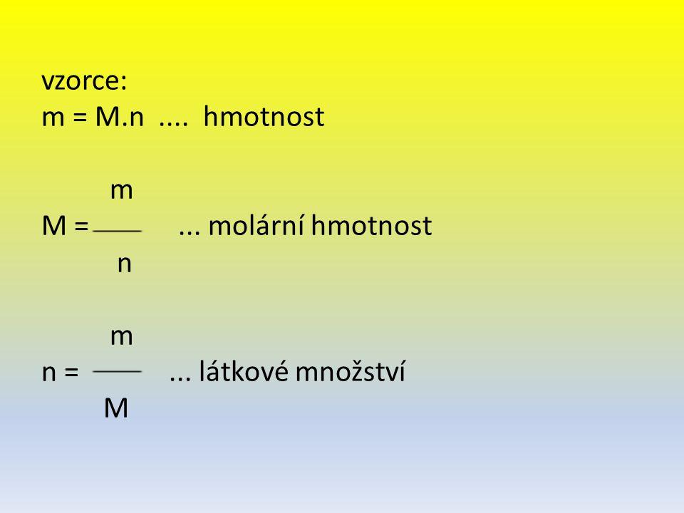 vzorce: m = M. n. hmotnost. m M =. molární hmotnost n. m. n =