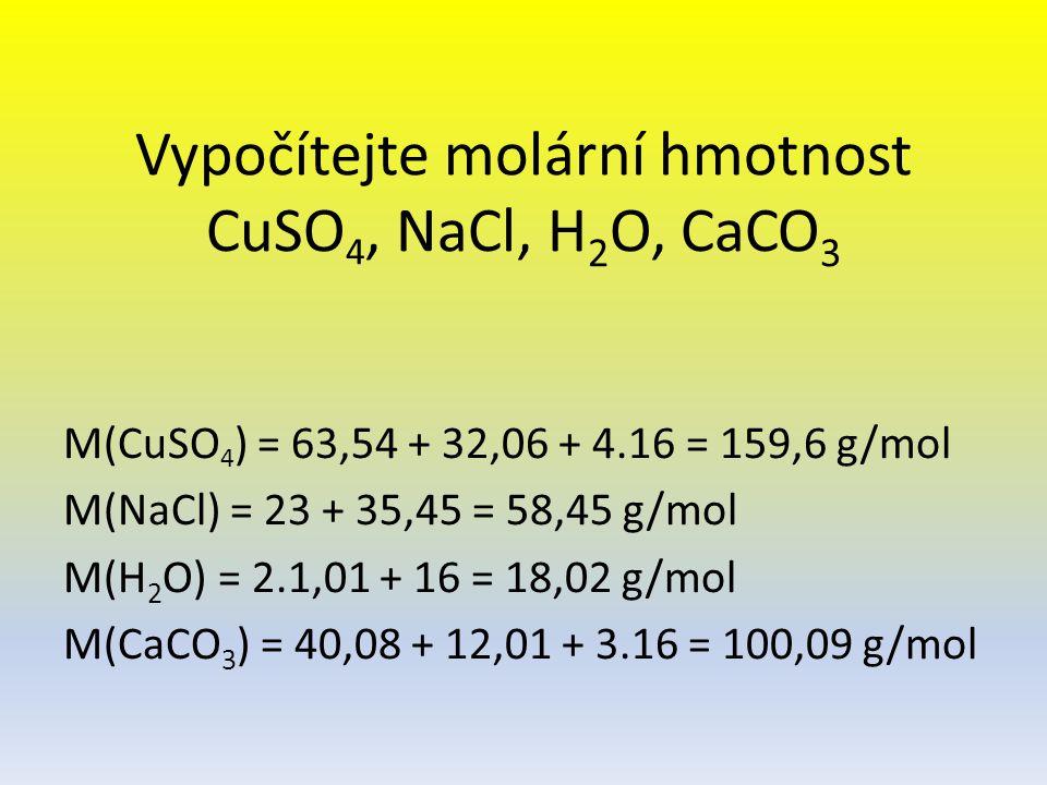 Vypočítejte molární hmotnost CuSO4, NaCl, H2O, CaCO3