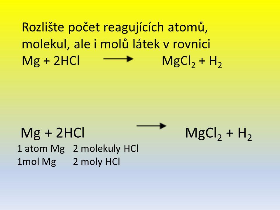 Mg + 2HCl MgCl2 + H2 1 atom Mg 2 molekuly HCl 1mol Mg 2 moly HCl