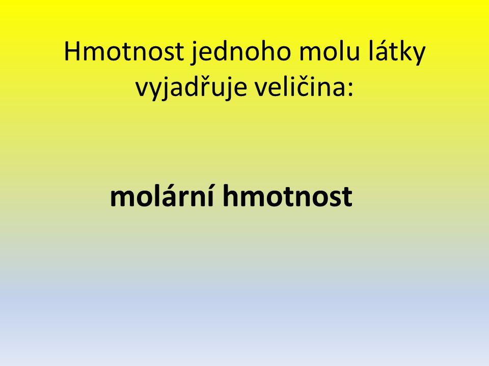 Hmotnost jednoho molu látky vyjadřuje veličina: