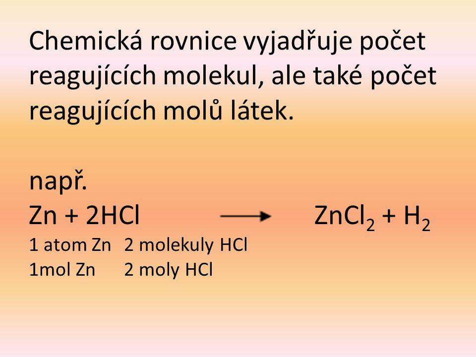 Chemická rovnice vyjadřuje počet reagujících molekul, ale také počet reagujících molů látek.