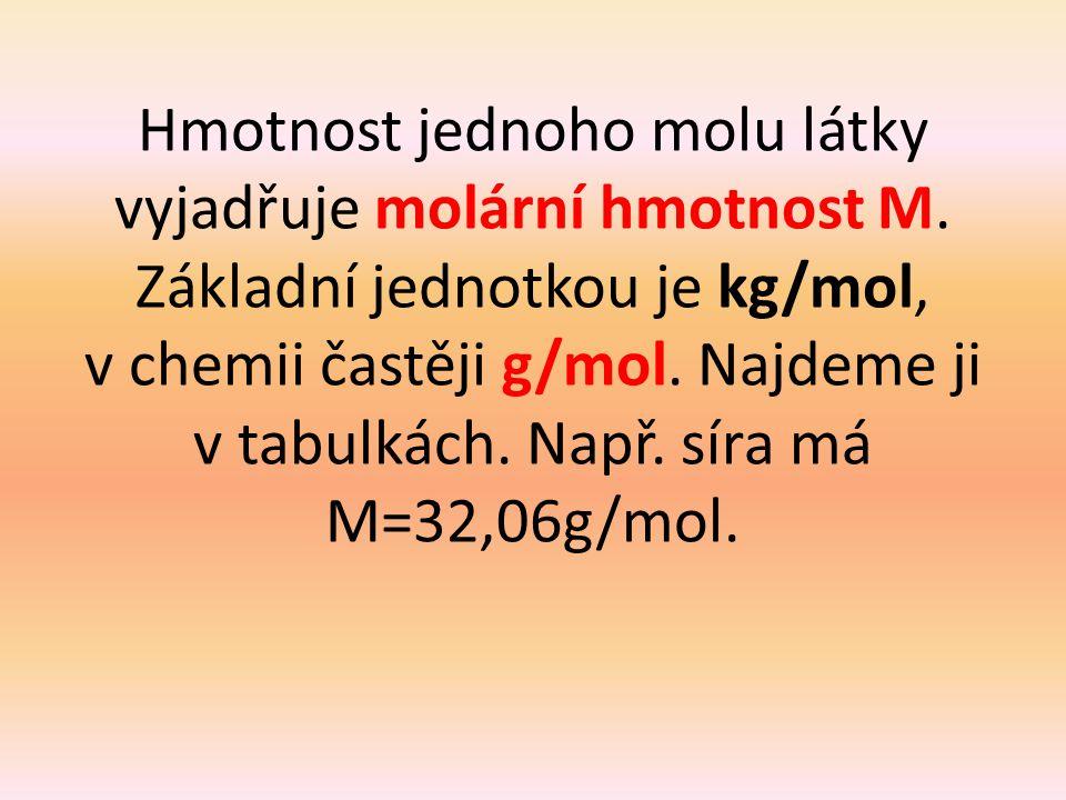 Hmotnost jednoho molu látky vyjadřuje molární hmotnost M