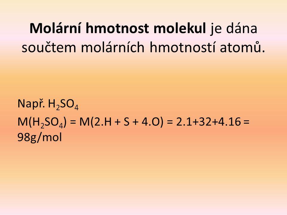 Molární hmotnost molekul je dána součtem molárních hmotností atomů.