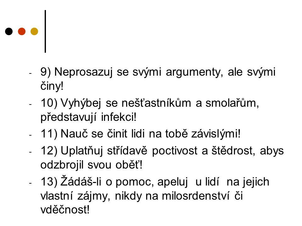 9) Neprosazuj se svými argumenty, ale svými činy!