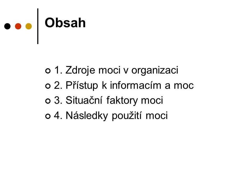 Obsah 1. Zdroje moci v organizaci 2. Přístup k informacím a moc