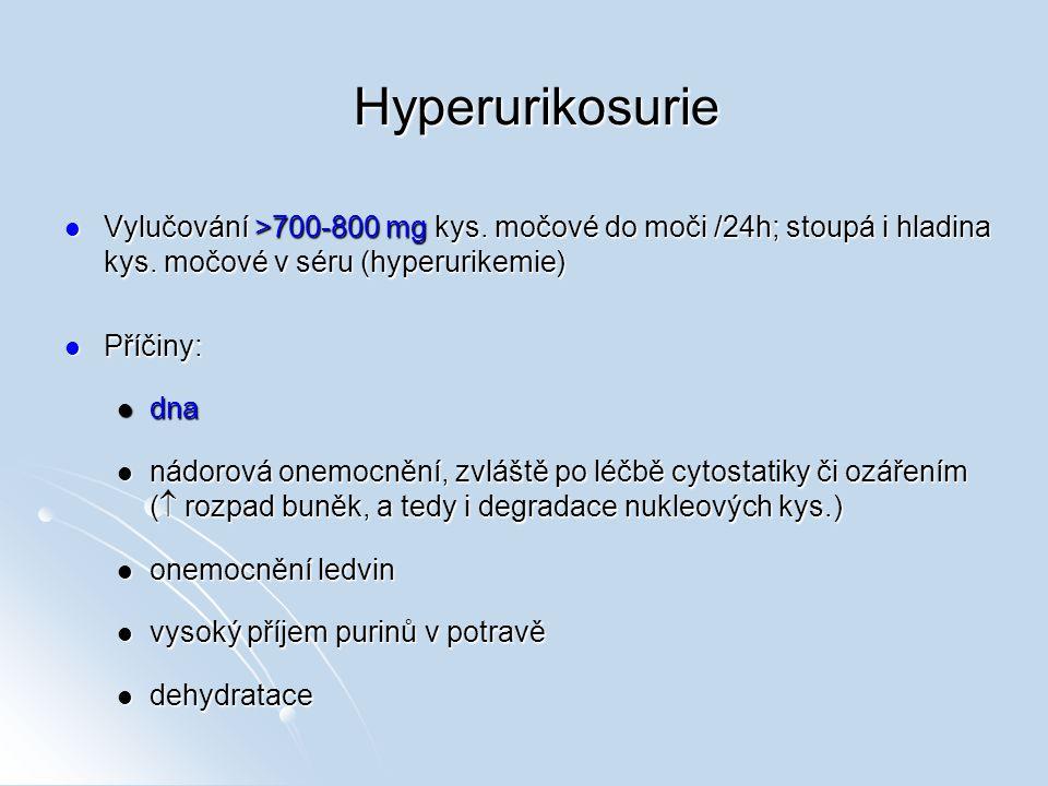 Hyperurikosurie Vylučování >700-800 mg kys. močové do moči /24h; stoupá i hladina kys. močové v séru (hyperurikemie)