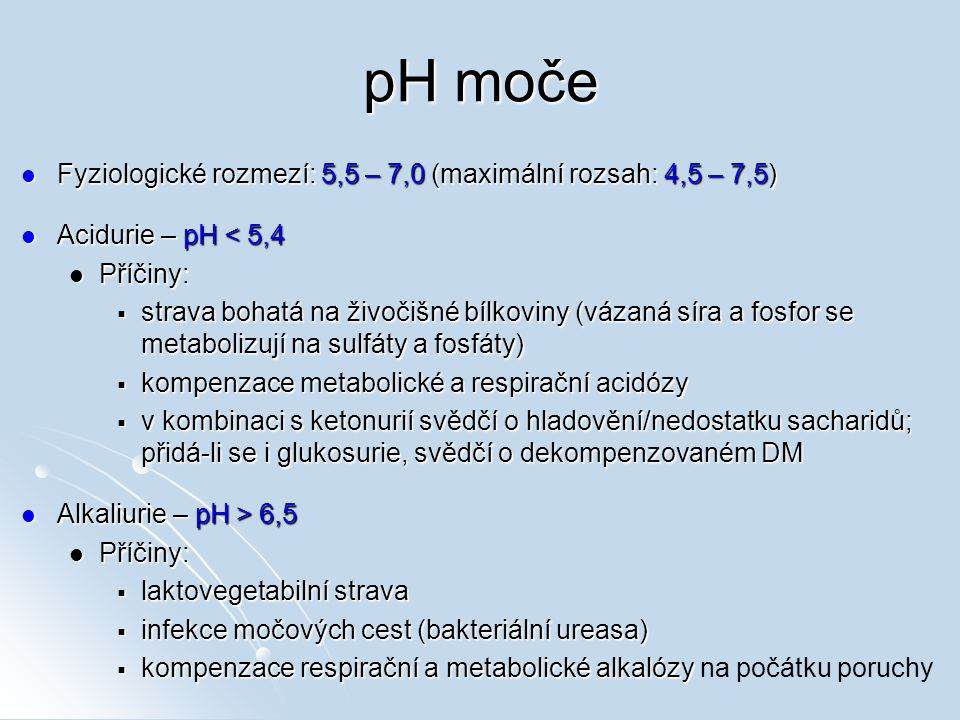 pH moče Fyziologické rozmezí: 5,5 – 7,0 (maximální rozsah: 4,5 – 7,5)