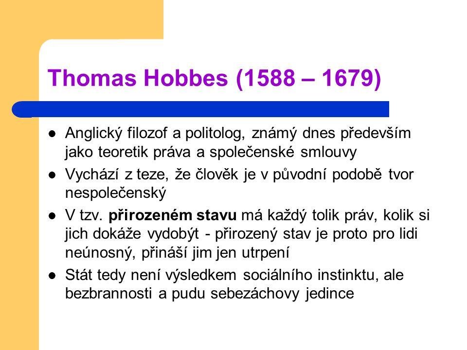 Thomas Hobbes (1588 – 1679) Anglický filozof a politolog, známý dnes především jako teoretik práva a společenské smlouvy.