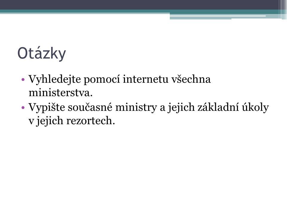 Otázky Vyhledejte pomocí internetu všechna ministerstva.