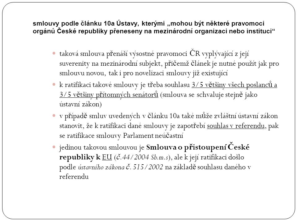 """smlouvy podle článku 10a Ústavy, kterými """"mohou být některé pravomoci orgánů České republiky přeneseny na mezinárodní organizaci nebo instituci"""